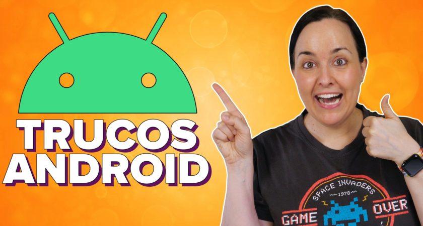 Trucos ocultos para aprovechar tu Android al máximo
